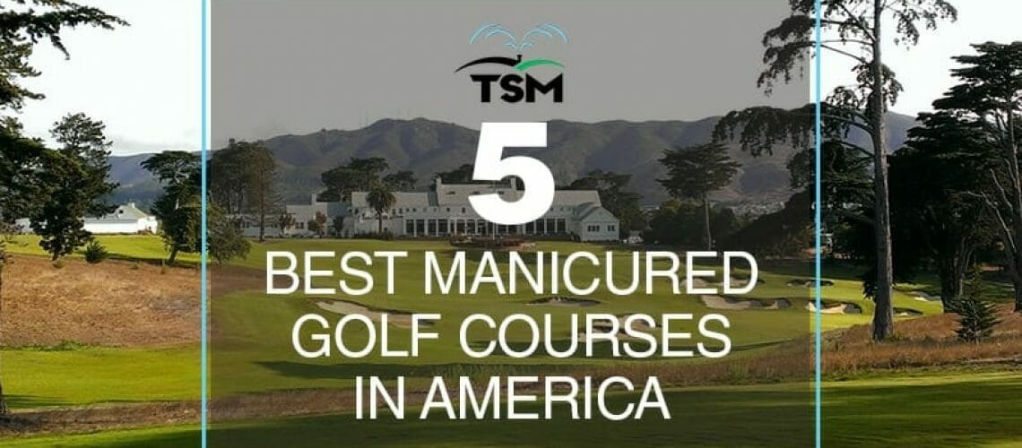 5 Best manicured golf courses in America
