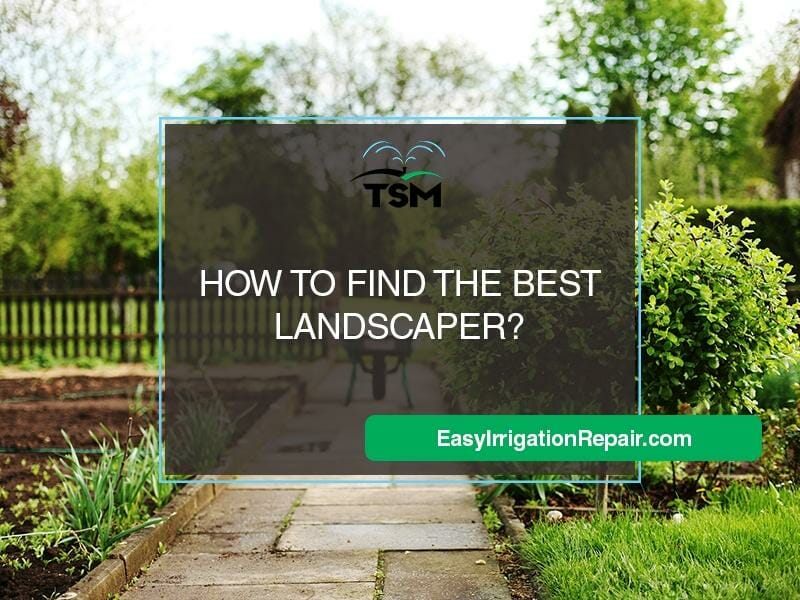 How to Find the Best Landscaper?